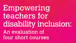 Empowering Teachers for Disability Inclusion: An evaluation of four short courses
