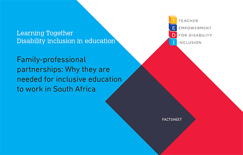 TEDI Factsheet: Family-professional partnerships: Why they are needed for inclusive education to work in South Africa